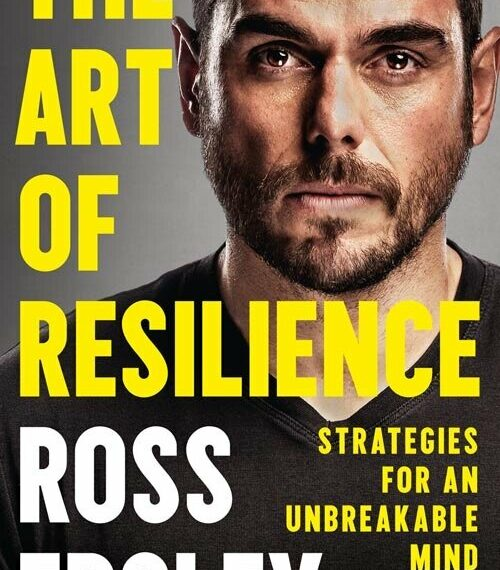 Resilience The Art of Strategies For An Unbreakable Mind And Body Ross Edgley